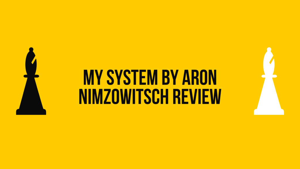 My system by Aron Nimzowitsch Review