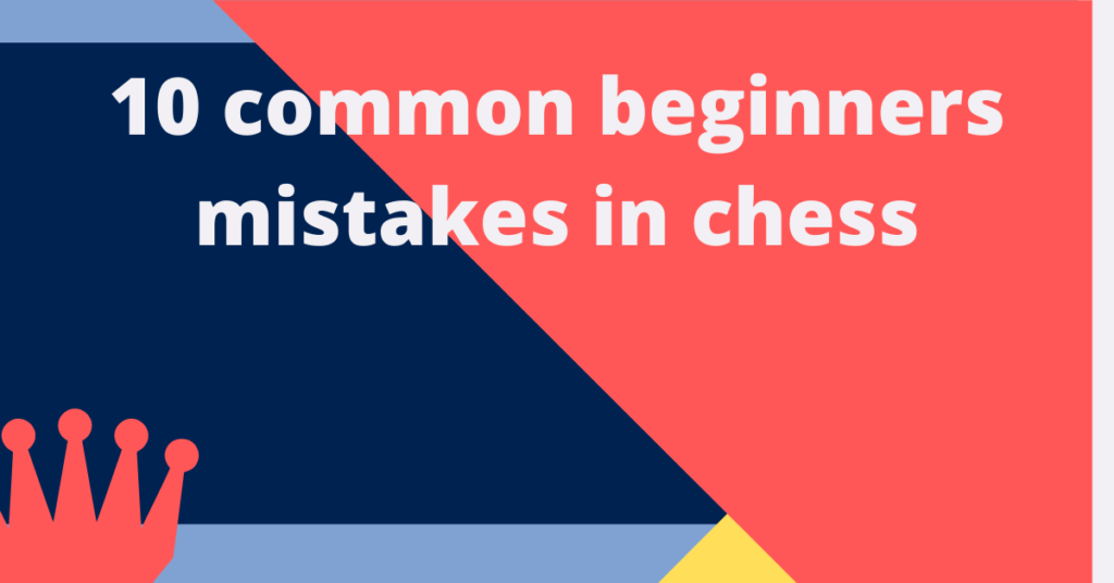 10 common beginners mistakes in chess
